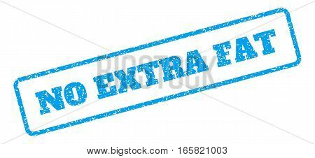 Blue rubber seal stamp with No Extra Fat text. Vector tag inside rounded rectangular banner. Grunge design and unclean texture for watermark labels. Inclined blue sticker on a white background.