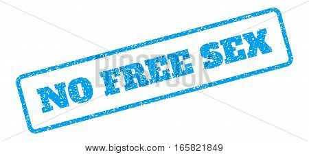 Blue rubber seal stamp with No Free Sex text. Vector tag inside rounded rectangular banner. Grunge design and scratched texture for watermark labels. Inclined sign on a white background.
