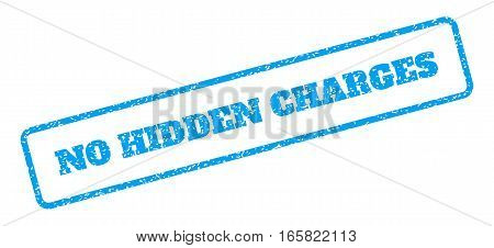 Blue rubber seal stamp with No Hidden Charges text. Vector caption inside rounded rectangular frame. Grunge design and dirty texture for watermark labels. Inclined emblem on a white background.