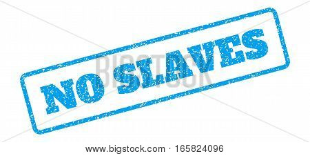 Blue rubber seal stamp with No Slaves text. Vector message inside rounded rectangular shape. Grunge design and dust texture for watermark labels. Inclined sign on a white background.