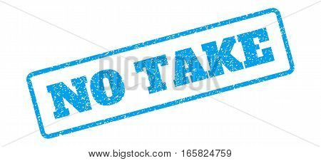 Blue rubber seal stamp with No Take text. Vector tag inside rounded rectangular banner. Grunge design and dirty texture for watermark labels. Inclined emblem on a white background.