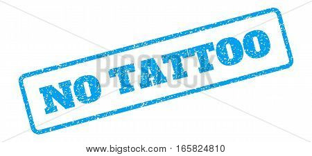 Blue rubber seal stamp with No Tattoo text. Vector message inside rounded rectangular shape. Grunge design and scratched texture for watermark labels. Inclined sign on a white background.