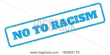 Blue rubber seal stamp with No To Racism text. Vector tag inside rounded rectangular frame. Grunge design and dirty texture for watermark labels. Inclined blue sticker on a white background.
