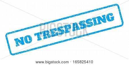 Blue rubber seal stamp with No Trespassing text. Vector caption inside rounded rectangular shape. Grunge design and scratched texture for watermark labels. Inclined blue sticker on a white background.