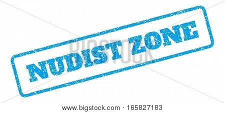 Blue rubber seal stamp with Nudist Zone text. Vector tag inside rounded rectangular banner. Grunge design and dust texture for watermark labels. Inclined sign on a white background.