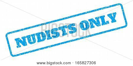 Blue rubber seal stamp with Nudists Only text. Vector caption inside rounded rectangular banner. Grunge design and scratched texture for watermark labels. Inclined emblem on a white background.