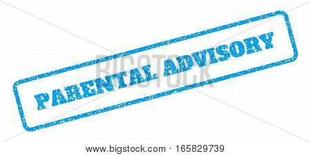Blue rubber seal stamp with Parental Advisory text. Vector message inside rounded rectangular frame. Grunge design and dirty texture for watermark labels. Inclined sign on a white background.
