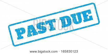 Blue rubber seal stamp with Past Due text. Vector tag inside rounded rectangular frame. Grunge design and scratched texture for watermark labels. Inclined blue sticker on a white background.