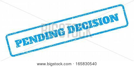 Blue rubber seal stamp with Pending Decision text. Vector caption inside rounded rectangular banner. Grunge design and dust texture for watermark labels. Inclined blue sticker on a white background.