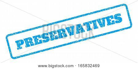 Blue rubber seal stamp with Preservatives text. Vector message inside rounded rectangular shape. Grunge design and unclean texture for watermark labels. Inclined blue sticker on a white background.