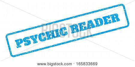 Blue rubber seal stamp with Psychic Reader text. Vector message inside rounded rectangular banner. Grunge design and dust texture for watermark labels. Inclined blue sticker on a white background.