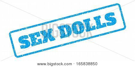 Blue rubber seal stamp with Sex Dolls text. Vector message inside rounded rectangular banner. Grunge design and scratched texture for watermark labels. Inclined emblem on a white background.