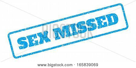 Blue rubber seal stamp with Sex Missed text. Vector caption inside rounded rectangular banner. Grunge design and dirty texture for watermark labels. Inclined blue sticker on a white background.