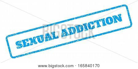 Blue rubber seal stamp with Sexual Addiction text. Vector caption inside rounded rectangular frame. Grunge design and dust texture for watermark labels. Inclined emblem on a white background.