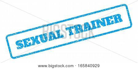Blue rubber seal stamp with Sexual Trainer text. Vector message inside rounded rectangular frame. Grunge design and dust texture for watermark labels. Inclined sign on a white background.