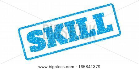 Blue rubber seal stamp with Skill text. Vector tag inside rounded rectangular frame. Grunge design and dirty texture for watermark labels. Inclined sign on a white background.