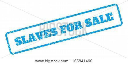Blue rubber seal stamp with Slaves For Sale text. Vector message inside rounded rectangular banner. Grunge design and dust texture for watermark labels. Inclined emblem on a white background.