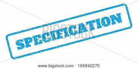 Blue rubber seal stamp with Specification text. Vector tag inside rounded rectangular shape. Grunge design and unclean texture for watermark labels. Inclined blue sticker on a white background.