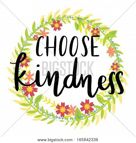Choose kindness handwriting message over wreath of flowers background