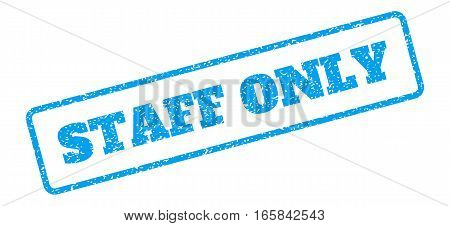 Blue rubber seal stamp with Staff Only text. Vector tag inside rounded rectangular shape. Grunge design and dirty texture for watermark labels. Inclined blue sticker on a white background.