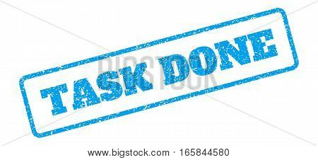 Blue rubber seal stamp with Task Done text. Vector message inside rounded rectangular banner. Grunge design and unclean texture for watermark labels. Inclined sign on a white background.