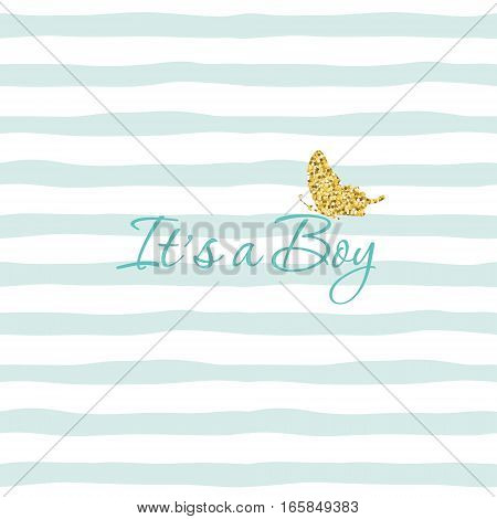 It s a Boy. Baby shower template with gold glitter butterfly on striped hand drawn seamless pattern background. For babies clothes T-shirt pajamas design cards. Vector EPS10.