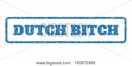 Blue rubber seal stamp with Dutch Bitch text. Vector caption inside rounded rectangular banner. Grunge design and scratched texture for watermark labels. Horizontal emblem on a white background.