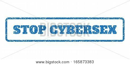Blue rubber seal stamp with Stop Cybersex text. Vector tag inside rounded rectangular banner. Grunge design and dirty texture for watermark labels. Horizontal emblem on a white background.