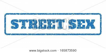 Blue rubber seal stamp with Street Sex text. Vector message inside rounded rectangular frame. Grunge design and dirty texture for watermark labels. Horizontal sticker on a white background.