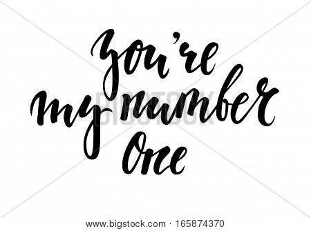 You're my number one Hand drawn creative calligraphy and brush pen lettering isolated on white background. design for holiday greeting card and invitation of the wedding Valentine's day and Happy love day