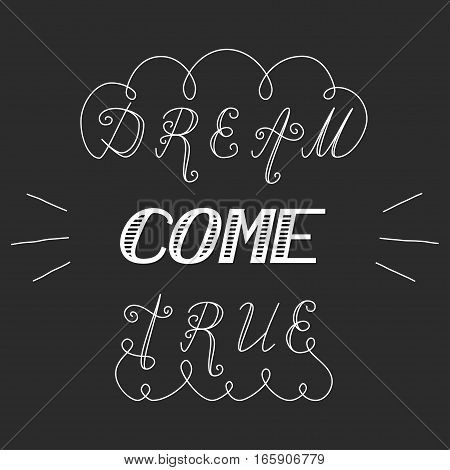 Hand written inspirational lettering dream come true made in vector. Greeting postcard calligraphy with wavy curves and flourish.