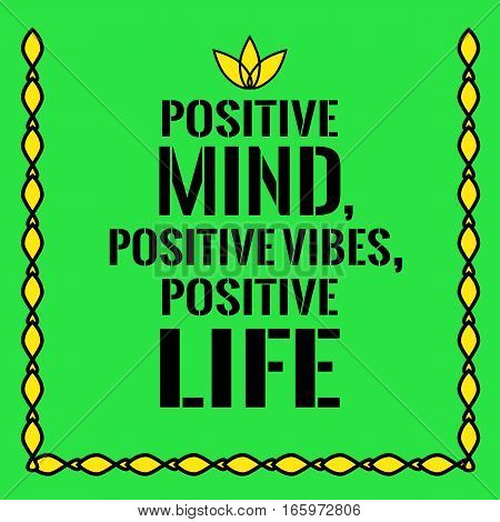 Motivational quote. Positive mind positive vibes positive life. On green background.