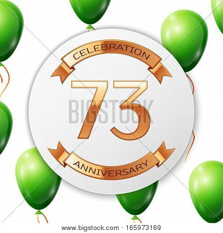 Golden number seventy three years anniversary celebration on white circle paper banner with gold ribbon. Realistic green balloons with ribbon on white background. Vector illustration.