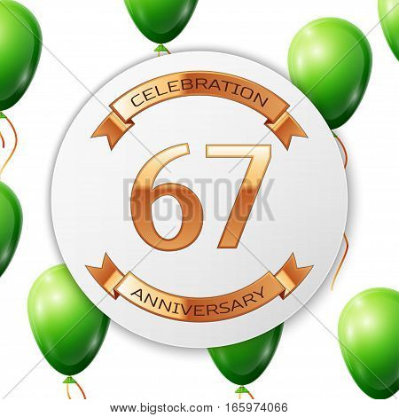 Golden number sixty seven years anniversary celebration on white circle paper banner with gold ribbon. Realistic green balloons with ribbon on white background. Vector illustration.