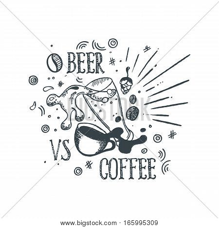 Hand drawn vintage glass of beer and Cup of coffee. Sketch style. Vector illustration. T-shirt print. Poster. Logo. Hipster. Lettering. Inspiring Creative Motivation Quote.
