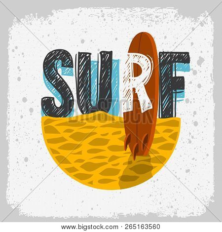Surfing Surf Design With A Surf Board On The Beach Hand Drawn Lettering Type Logo Sign Label For Pro