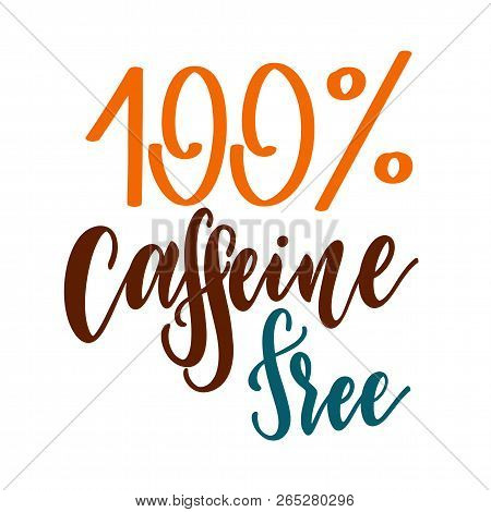 Caffeine Free Hand Drawn Text. Lettering With Quote About Decaf Coffee. Lettering Typography For Log