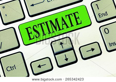 Writing note showing Estimate. Business photo showcasing roughly calculate judge value number quantity extent of something poster