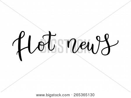 Modern Calligraphy Lettering Of Hot News In Black Isolated On White Background For Decoration, Poste
