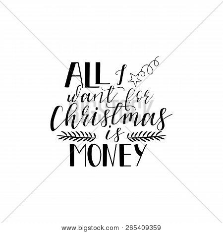 All I Want For Christms Is Money. Lettering. Hand Drawn Vector Illustration. Element For Flyers, Ban