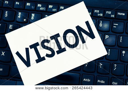 Text Sign Showing Vision. Conceptual Photo Being Able To See Objective Inspiration Planning For Futu