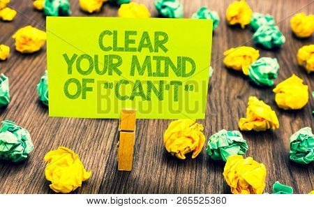 Handwriting Text Clear Your Mind Of Can T Not. Concept Meaning Have A Positive Attitude Thinking Mot