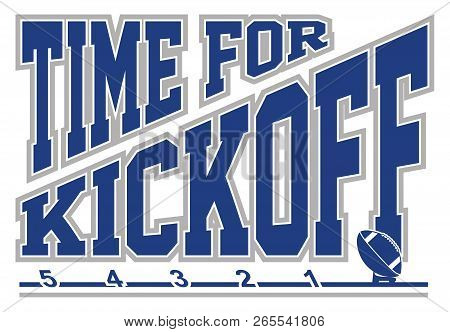 Football - Time For Kickoff Is An Illustration Of A Football On A Kicking Tee With Text That Says Ti