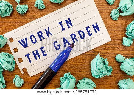 Conceptual hand writing showing Work In The Garden. Business photo showcasing Tending the Lawn Yard Plant Seedlings and Crops poster