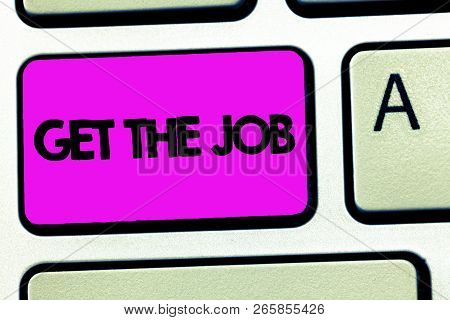 Conceptual Hand Writing Showing Get The Job. Business Photo Showcasing Obtain Position Employment Wo