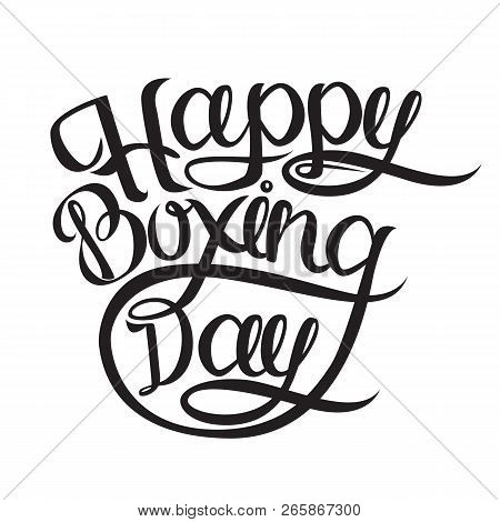 Happy Boxing Day Postcard Or Banner. Ink Illustration. Modern Brush Calligraphy. Isolated On White B