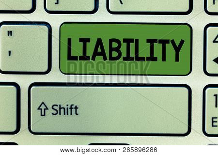 Conceptual Hand Writing Showing Liability. Business Photo Text State Of Being Legally Responsible So