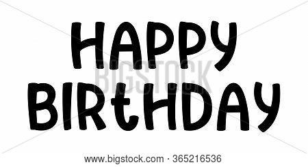 Happy Birthday. Handwritten Cartoon Brush Typography And Calligraphy Text. Vector Design Illustratio