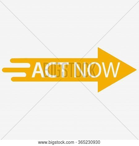 Act Now Icon With Arrow. Flat Design. Vector Illustration On White Background.