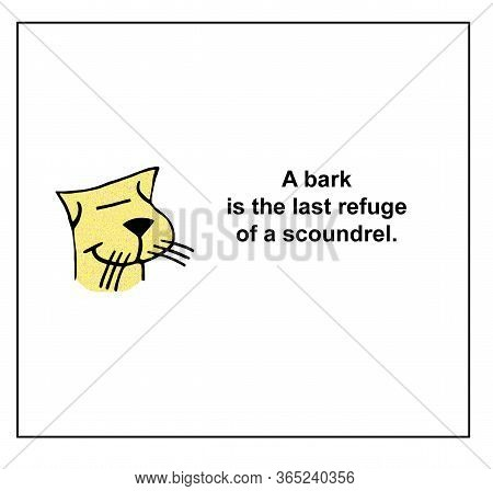 Color Cartoon Of Smiling Cat Stating That A Bark Is The Last Refuge Of A Scoundrel.
